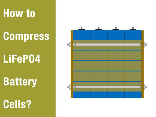 How-to-compress-LiFePO4-battery-cells
